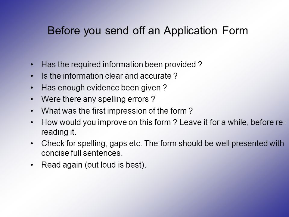 Before you send off an Application Form Has the required information been provided .