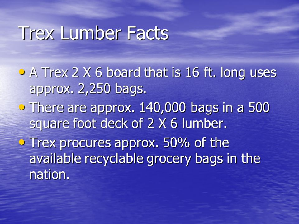 Trex Lumber Facts A Trex 2 X 6 board that is 16 ft.