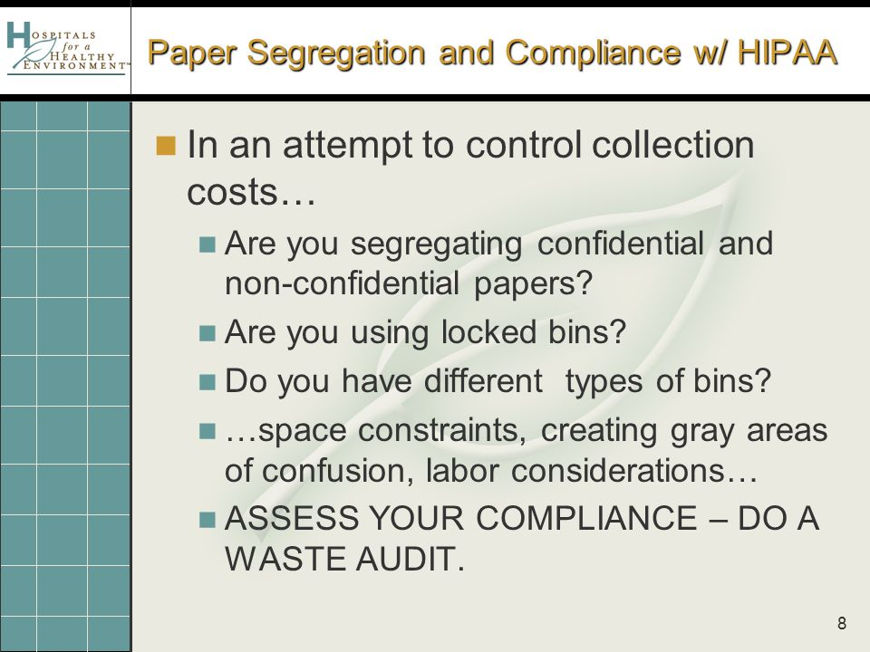 8 Paper Segregation and Compliance w/ HIPAA In an attempt to control collection costs… Are you segregating confidential and non-confidential papers? A
