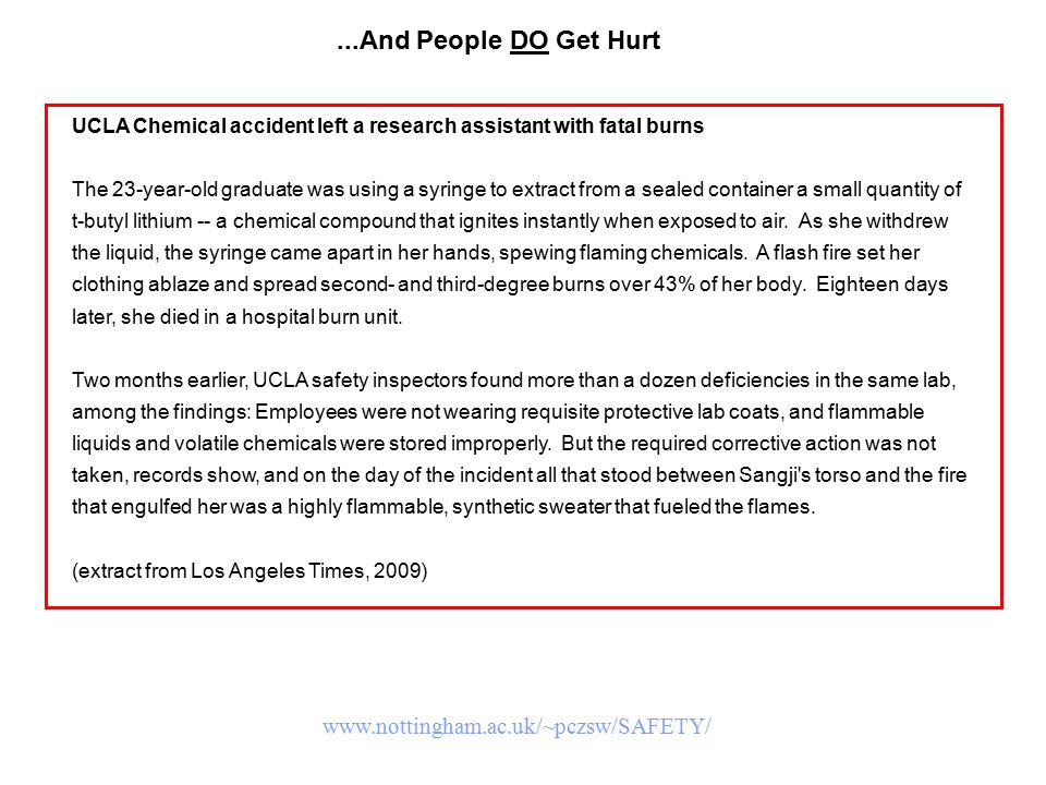...And People DO Get Hurt UCLA Chemical accident left a research assistant with fatal burns The 23-year-old graduate was using a syringe to extract fr