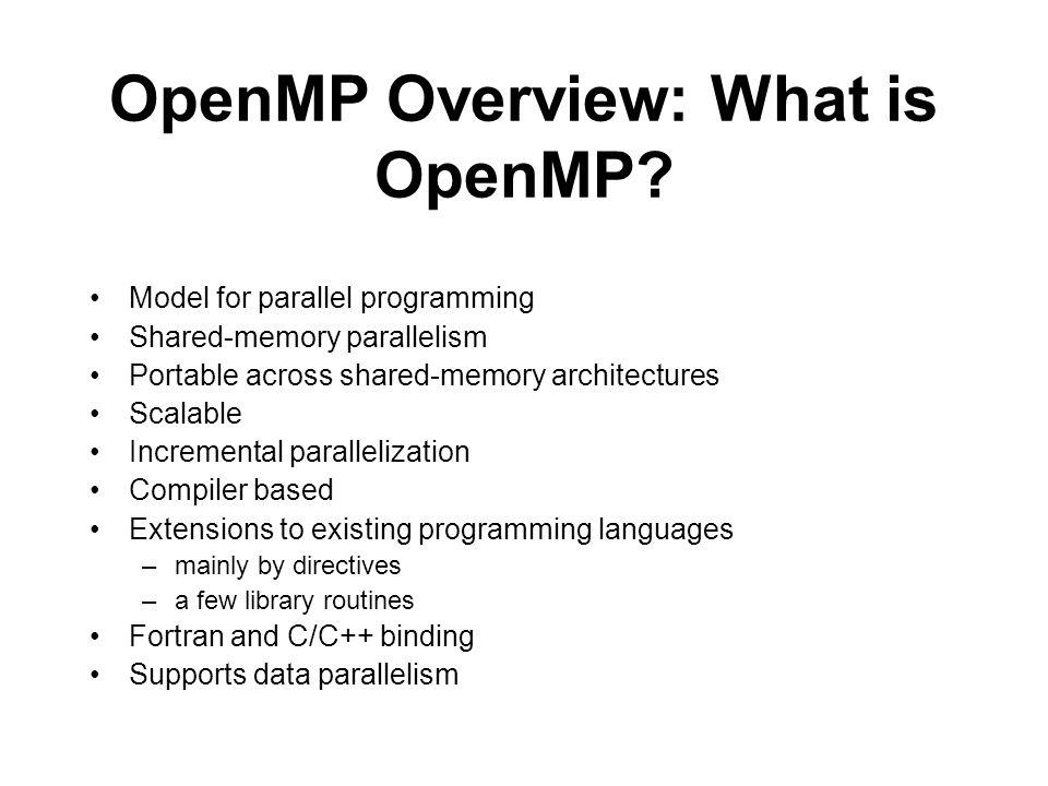 OpenMP directive format C #pragma directives Format: #pragma omp directive_name [ clause [ clause ]...