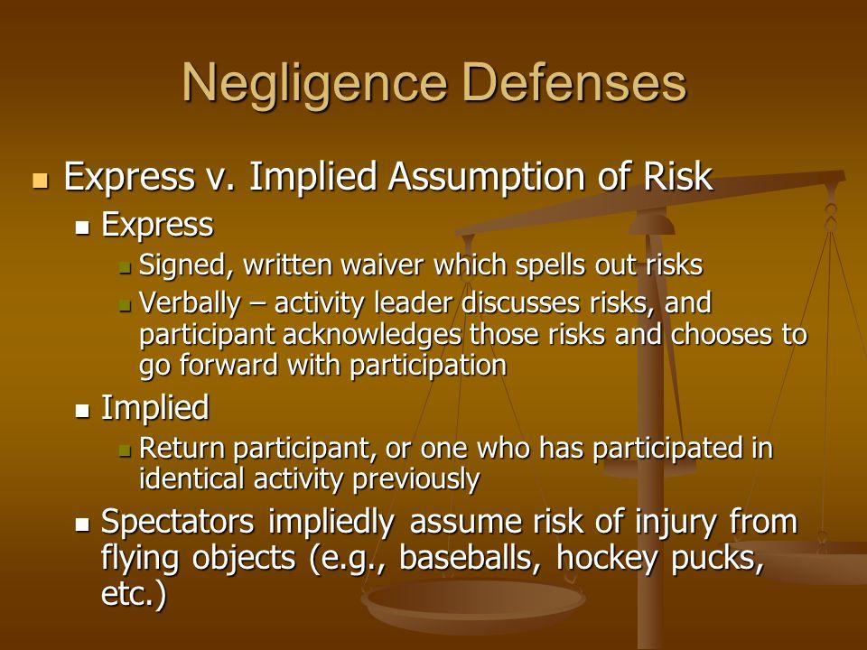 Negligence Defenses Express v. Implied Assumption of Risk Express v.