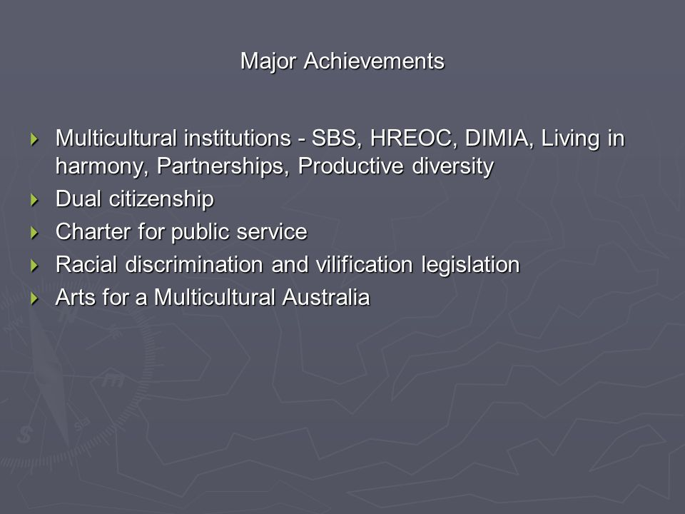 Major Achievements  Multicultural institutions - SBS, HREOC, DIMIA, Living in harmony, Partnerships, Productive diversity  Dual citizenship  Charte