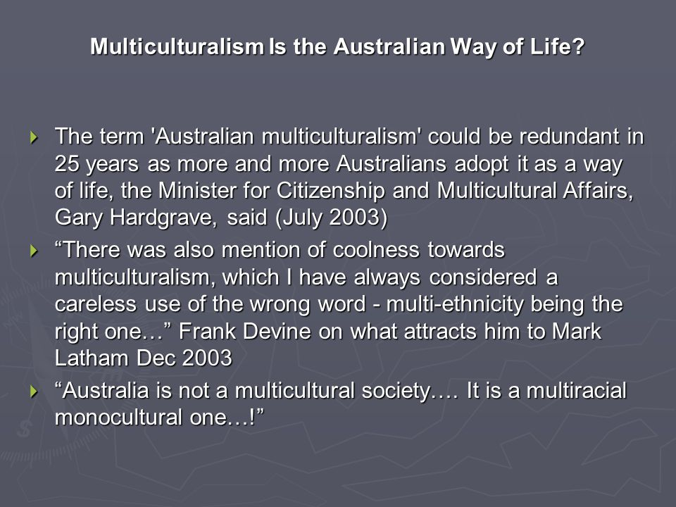 Multiculturalism Is the Australian Way of Life?  The term 'Australian multiculturalism' could be redundant in 25 years as more and more Australians a
