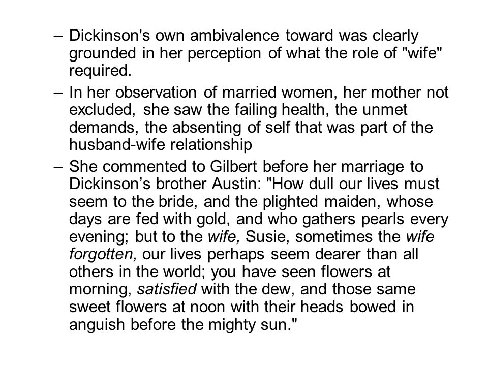–Dickinson s own ambivalence toward was clearly grounded in her perception of what the role of wife required.