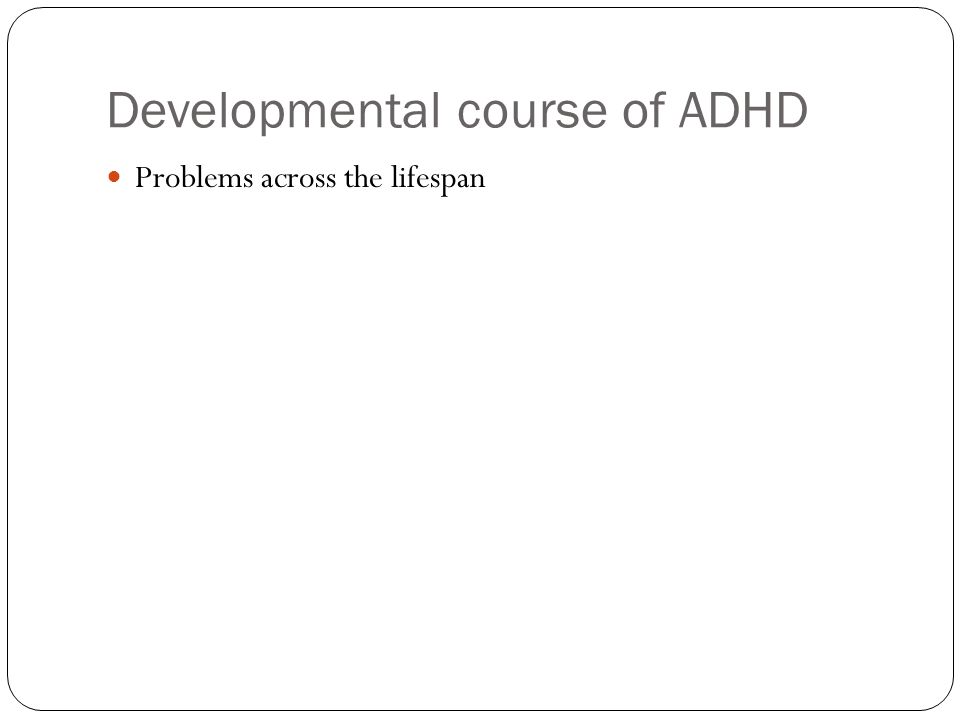 Developmental course of ADHD Problems across the lifespan