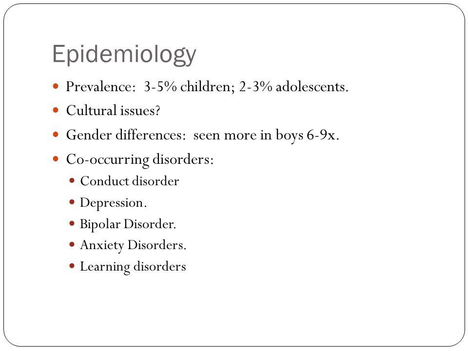 Epidemiology Prevalence: 3-5% children; 2-3% adolescents.