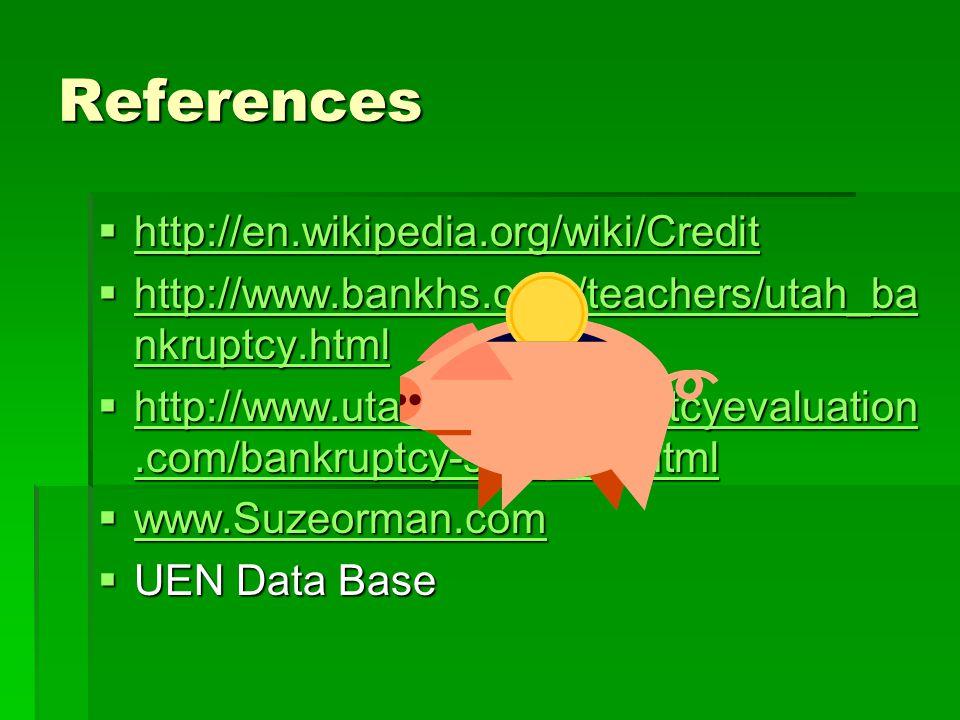 References  http://en.wikipedia.org/wiki/Credit http://en.wikipedia.org/wiki/Credit  http://www.bankhs.com/teachers/utah_ba nkruptcy.html http://www