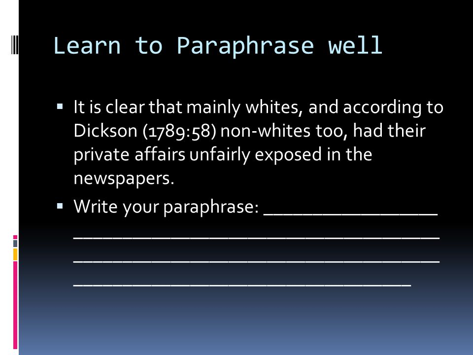 Learn to Paraphrase well  It is clear that mainly whites, and according to Dickson (1789:58) non-whites too, had their private affairs unfairly exposed in the newspapers.