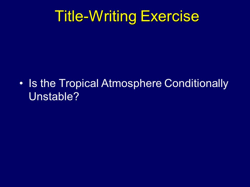 Title-Writing Exercise Is the Tropical Atmosphere Conditionally Unstable