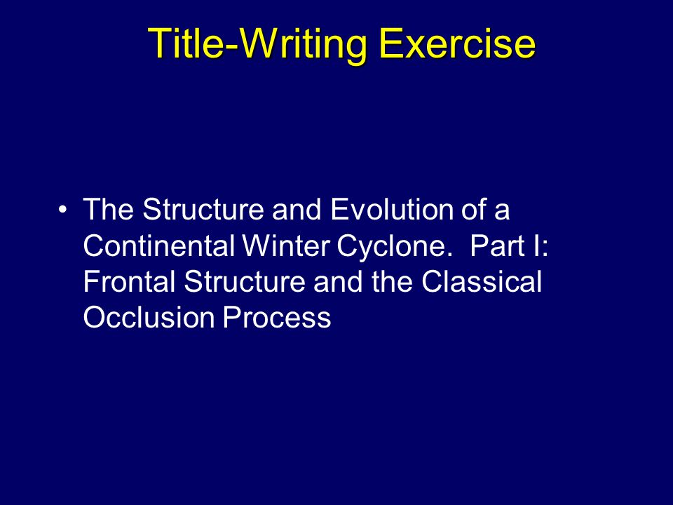 Title-Writing Exercise The Structure and Evolution of a Continental Winter Cyclone.