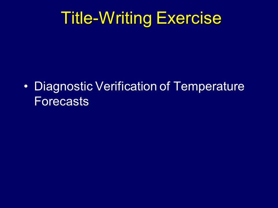 Title-Writing Exercise Diagnostic Verification of Temperature Forecasts