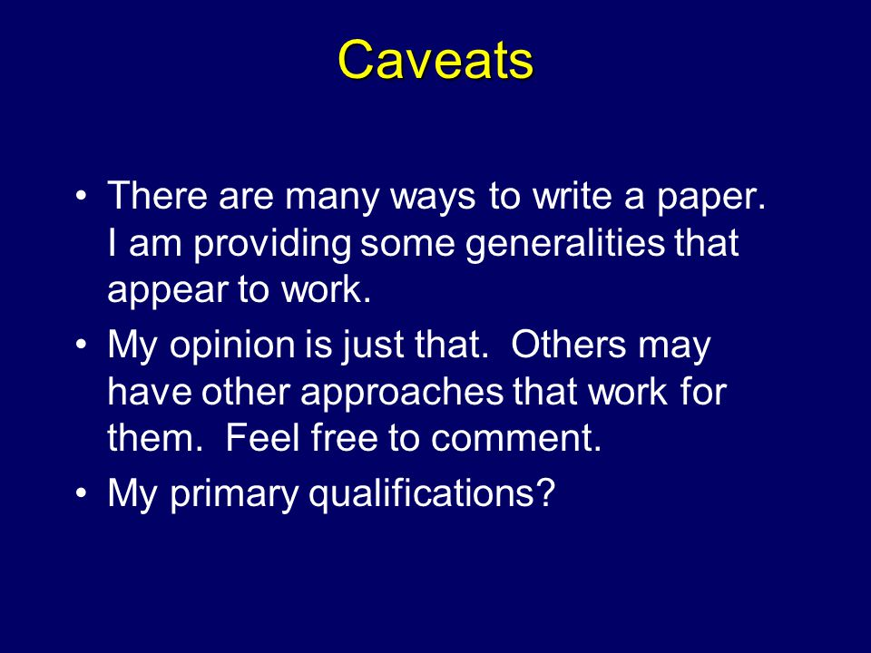 Caveats There are many ways to write a paper. I am providing some generalities that appear to work.