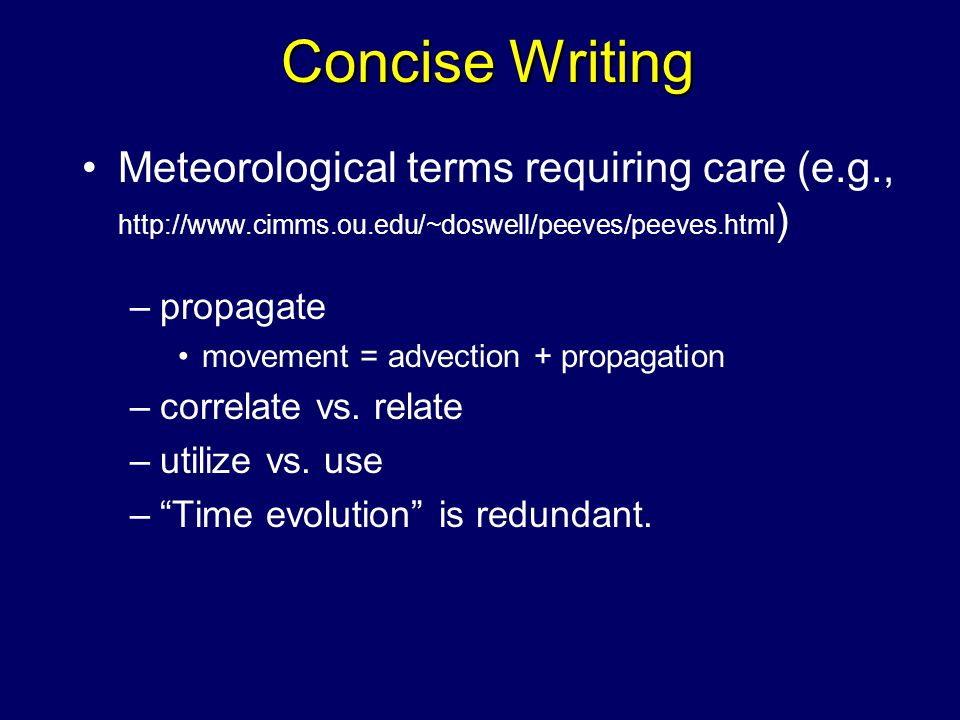 Concise Writing Meteorological terms requiring care (e.g., http://www.cimms.ou.edu/~doswell/peeves/peeves.html ) –propagate movement = advection + propagation –correlate vs.