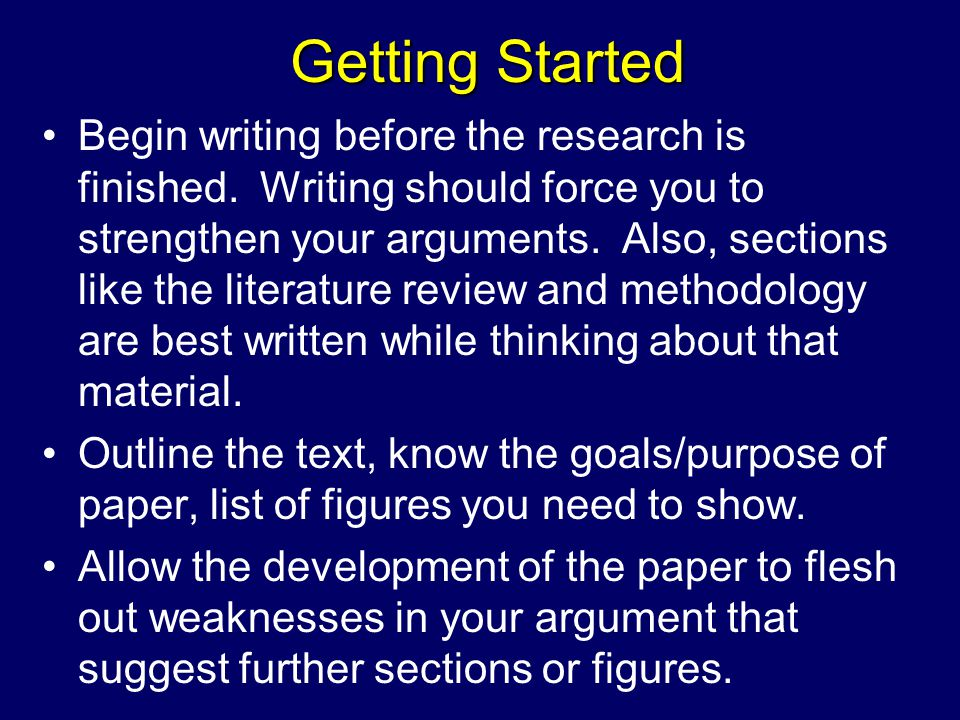 Getting Started Begin writing before the research is finished.