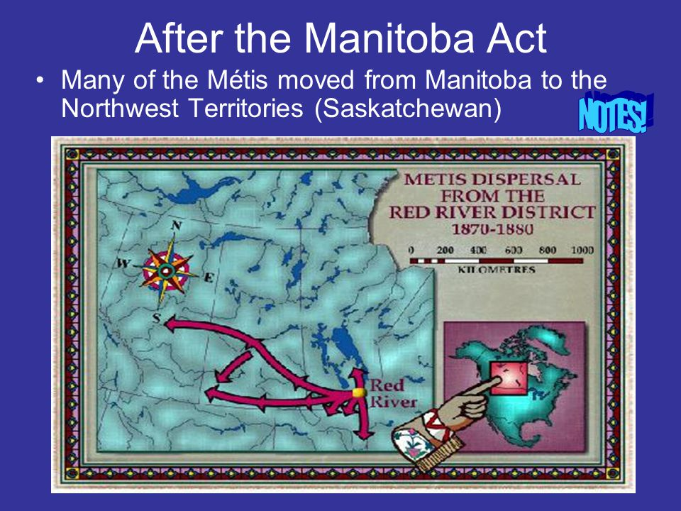 After the Manitoba Act Many of the Métis moved from Manitoba to the Northwest Territories (Saskatchewan)