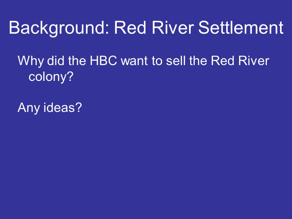 Why did the HBC want to sell the Red River colony? Any ideas? Background: Red River Settlement