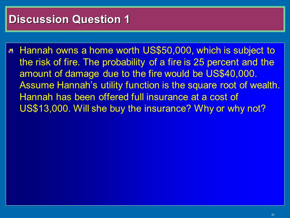 21 Discussion Question 1 Hannah owns a home worth US$50,000, which is subject to the risk of fire.