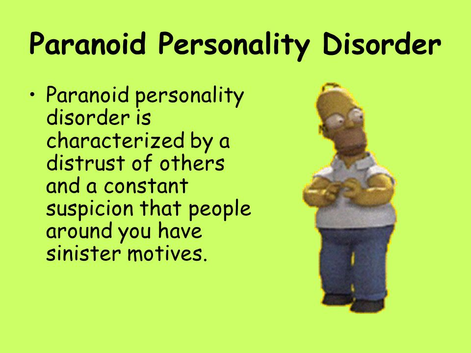 Paranoid Personality Disorder Paranoid personality disorder is characterized by a distrust of others and a constant suspicion that people around you h