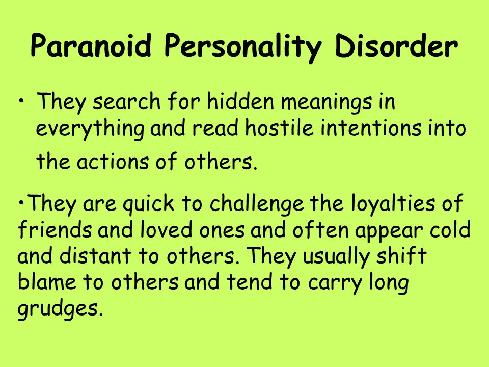 Paranoid Personality Disorder They search for hidden meanings in everything and read hostile intentions into the actions of others. They are quick to