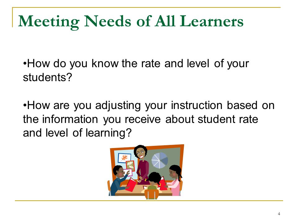3 The Challenge Students come at different readiness levels Students learn at different rates Students have different styles of learning Students have