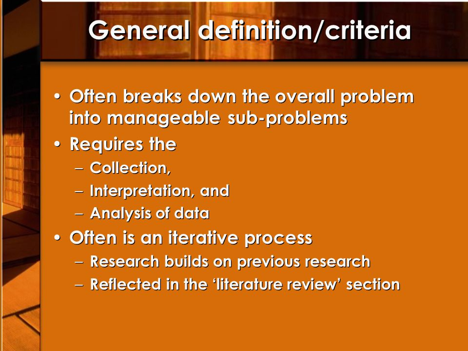 General definition/criteria Often breaks down the overall problem into manageable sub-problems Requires the – Collection, – Interpretation, and – Anal