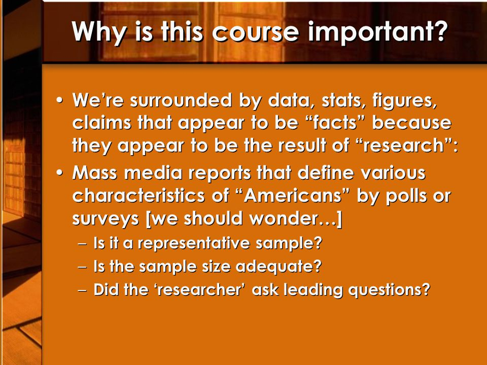 "Why is this course important? We're surrounded by data, stats, figures, claims that appear to be ""facts"" because they appear to be the result of ""rese"