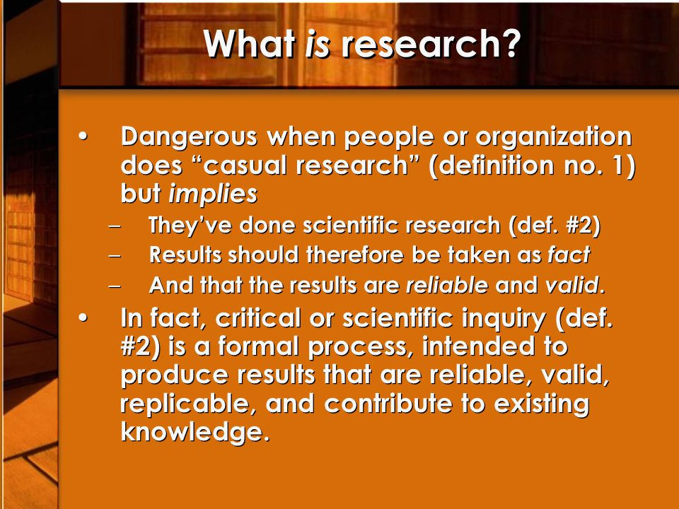 "What is research? Dangerous when people or organization does ""casual research"" (definition no. 1) but implies – They've done scientific research (def."