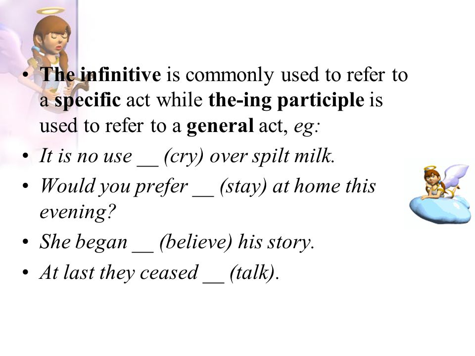 The infinitive is commonly used to refer to a specific act while the-ing participle is used to refer to a general act, eg: It is no use __ (cry) over