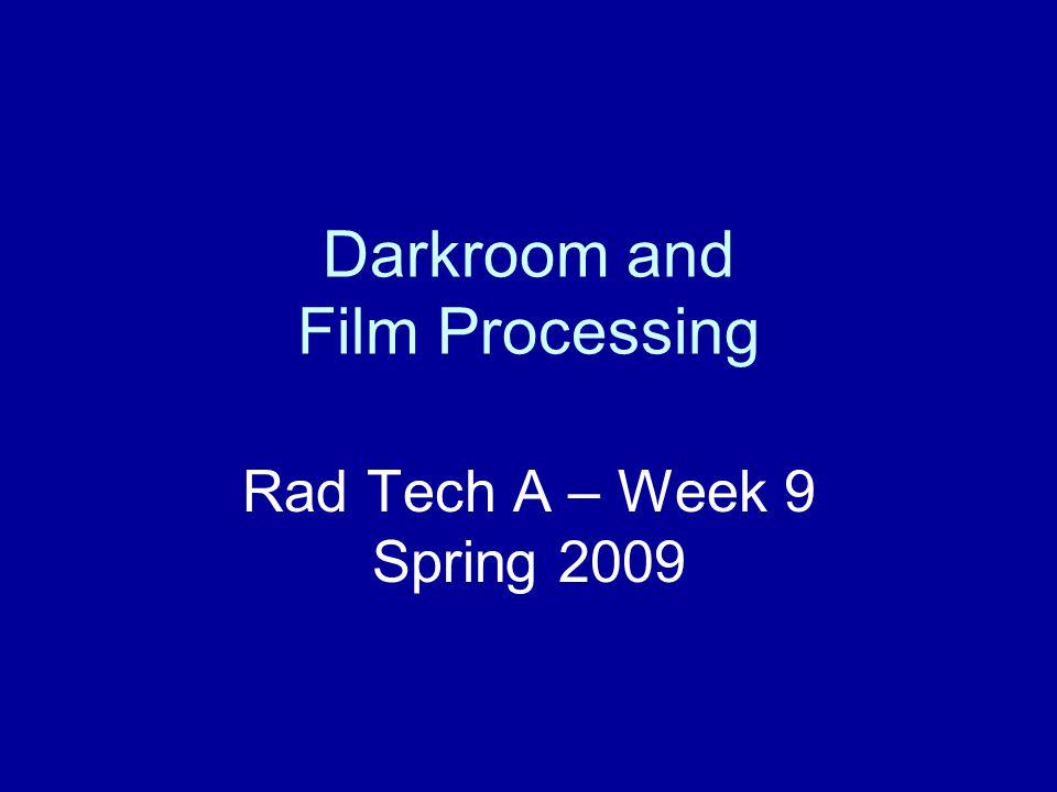Darkroom and Film Processing Rad Tech A – Week 9 Spring 2009