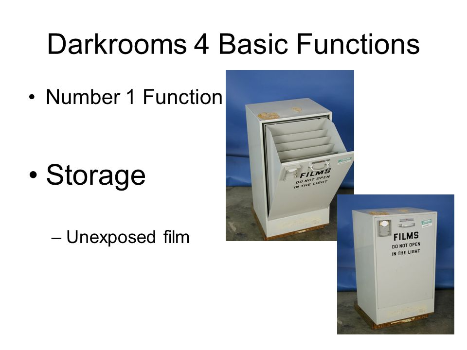 Darkrooms 4 Basic Functions Number 1 Function Storage –Unexposed film