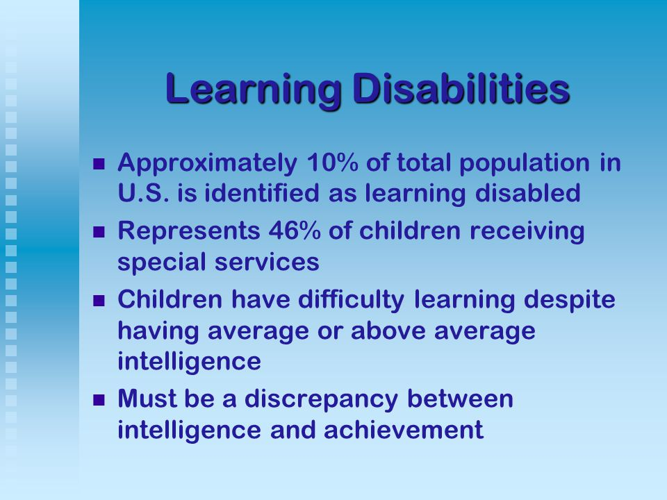LearningDisabilities Learning Disabilities Approximately 10% of total population in U.S.