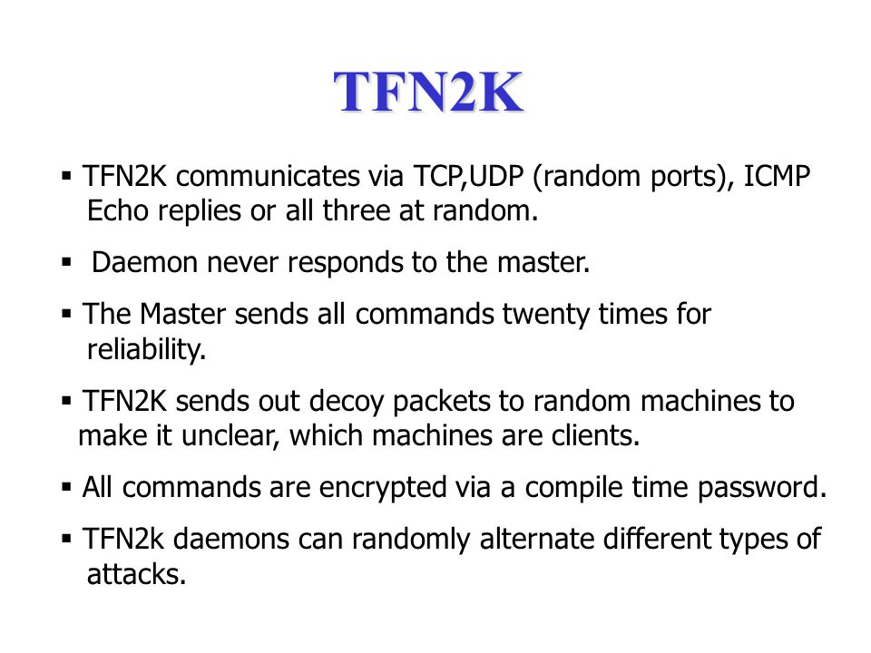  General design similar to trin00.  Capable of number of attacks such as ICMP flood, SYN flood, UDP flood and SMURF style attacks.  Communication b