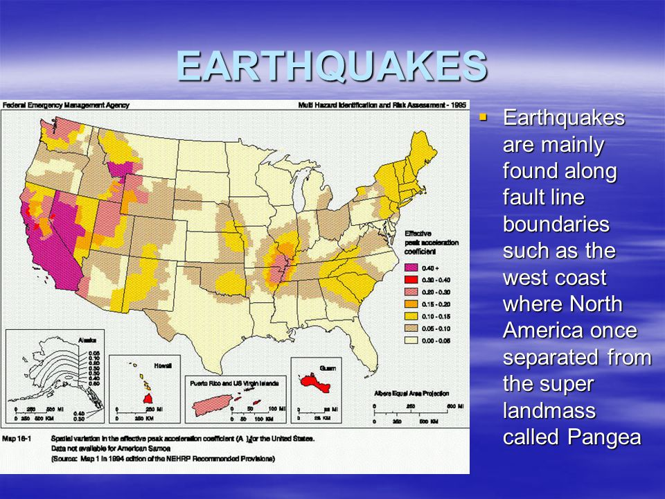 EARTHQUAKES  Earthquakes are mainly found along fault line boundaries such as the west coast where North America once separated from the super landma
