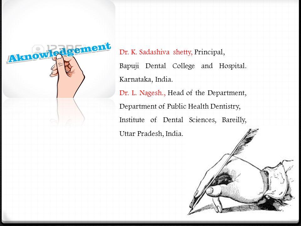 Dr. K. Sadashiva shetty, Principal, Bapuji Dental College and Hospital. Karnataka, India. Dr. L. Nagesh., Head of the Department, Department of Public
