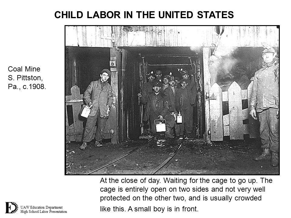UAW Education Department High School Labor Presentation CHILD LABOR IN THE UNITED STATES At the close of day. Waiting for the cage to go up. The cage