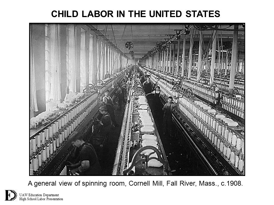 UAW Education Department High School Labor Presentation CHILD LABOR IN THE UNITED STATES A general view of spinning room, Cornell Mill, Fall River, Mass., c.1908.