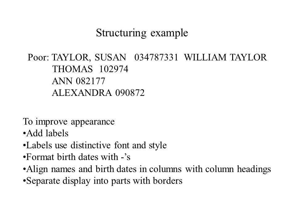 Structuring example (cont.) Poor: TAYLOR, SUSAN 034787331 WILLIAM TAYLOR THOMAS 102974 ANN 082177 ALEXANDRA 090872 Name: Susan Taylor Social Security No.
