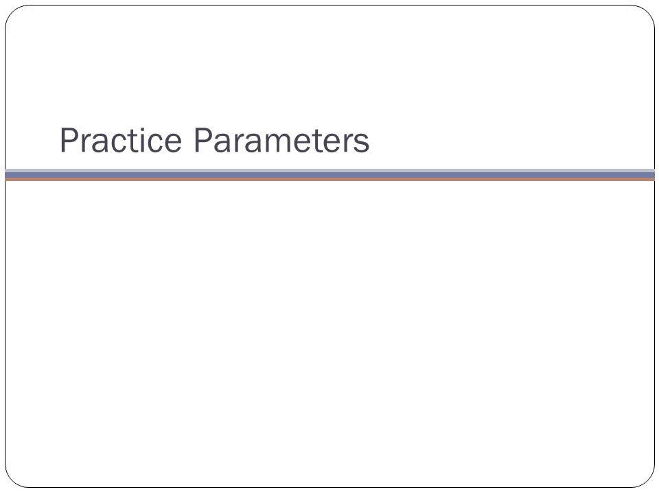 Practice Parameters
