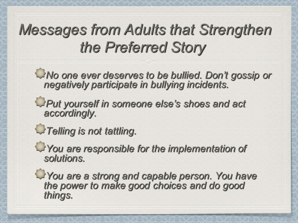 No one ever deserves to be bullied. Don't gossip or negatively participate in bullying incidents.
