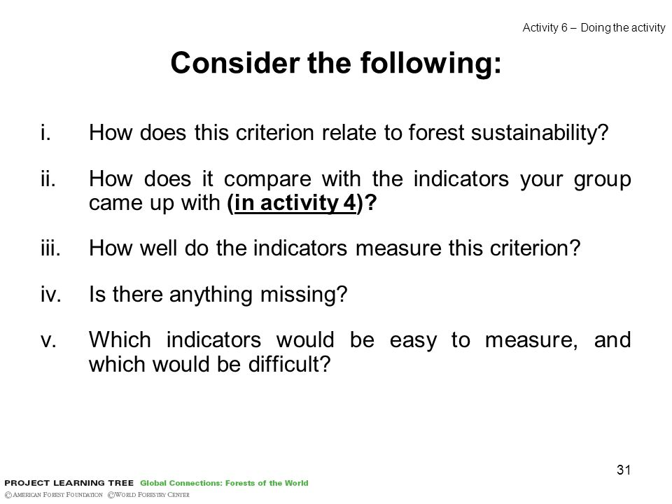 31 Consider the following: i.How does this criterion relate to forest sustainability? ii.How does it compare with the indicators your group came up wi