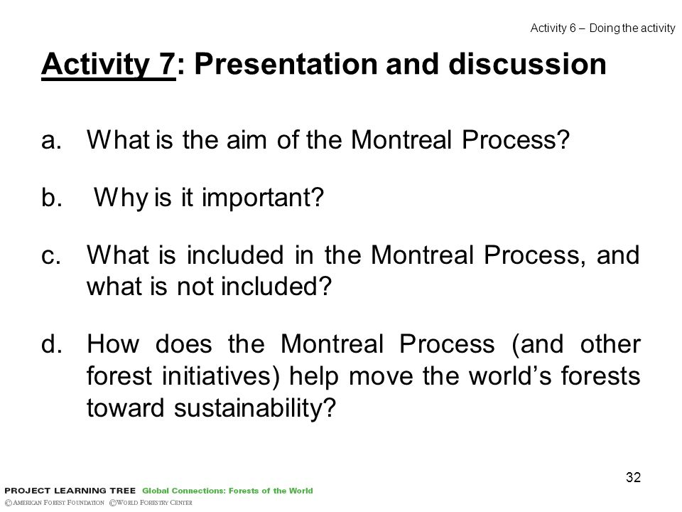 32 Activity 7: Presentation and discussion a.What is the aim of the Montreal Process.