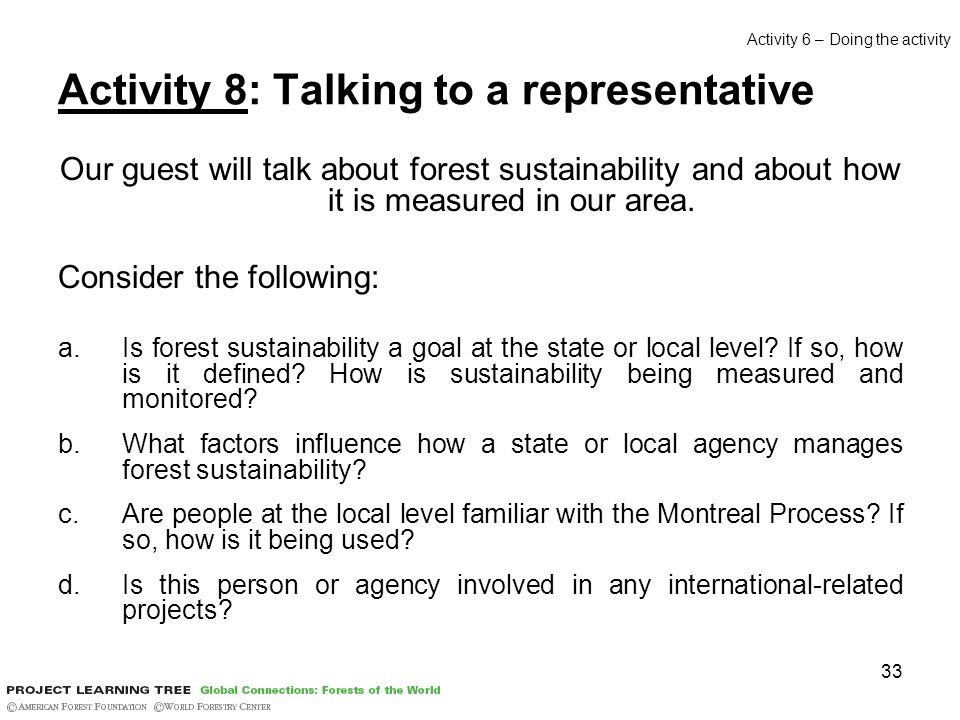 33 Activity 8: Talking to a representative Our guest will talk about forest sustainability and about how it is measured in our area.
