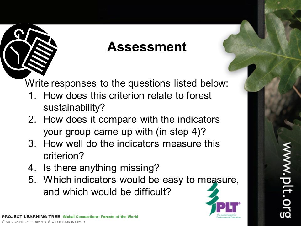 34 Assessment Write responses to the questions listed below: 1.How does this criterion relate to forest sustainability? 2.How does it compare with the