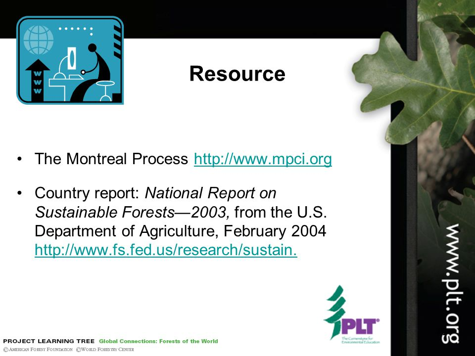 40 Resource The Montreal Process http://www.mpci.orghttp://www.mpci.org Country report: National Report on Sustainable Forests—2003, from the U.S.