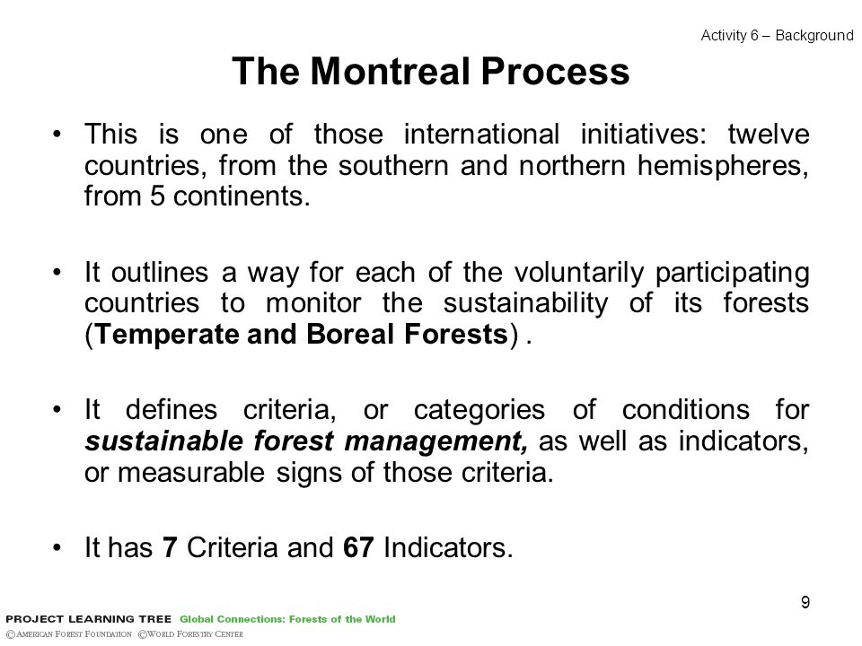 9 The Montreal Process This is one of those international initiatives: twelve countries, from the southern and northern hemispheres, from 5 continents.