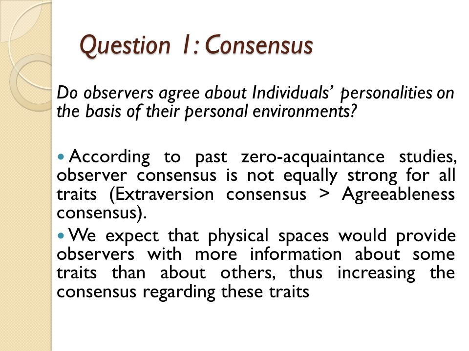 Question 1: Consensus Do observers agree about Individuals' personalities on the basis of their personal environments.