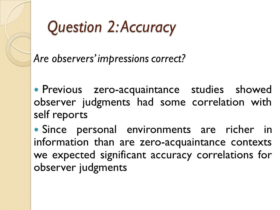 Question 2: Accuracy Are observers' impressions correct.