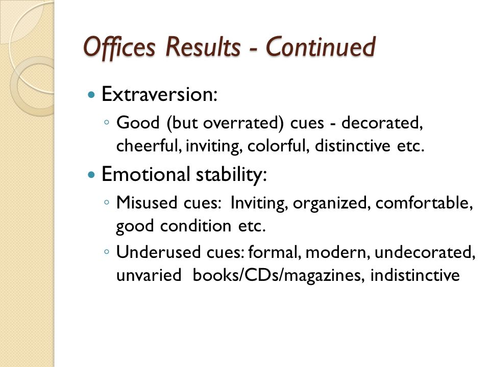 Offices Results - Continued Extraversion: ◦ Good (but overrated) cues - decorated, cheerful, inviting, colorful, distinctive etc.