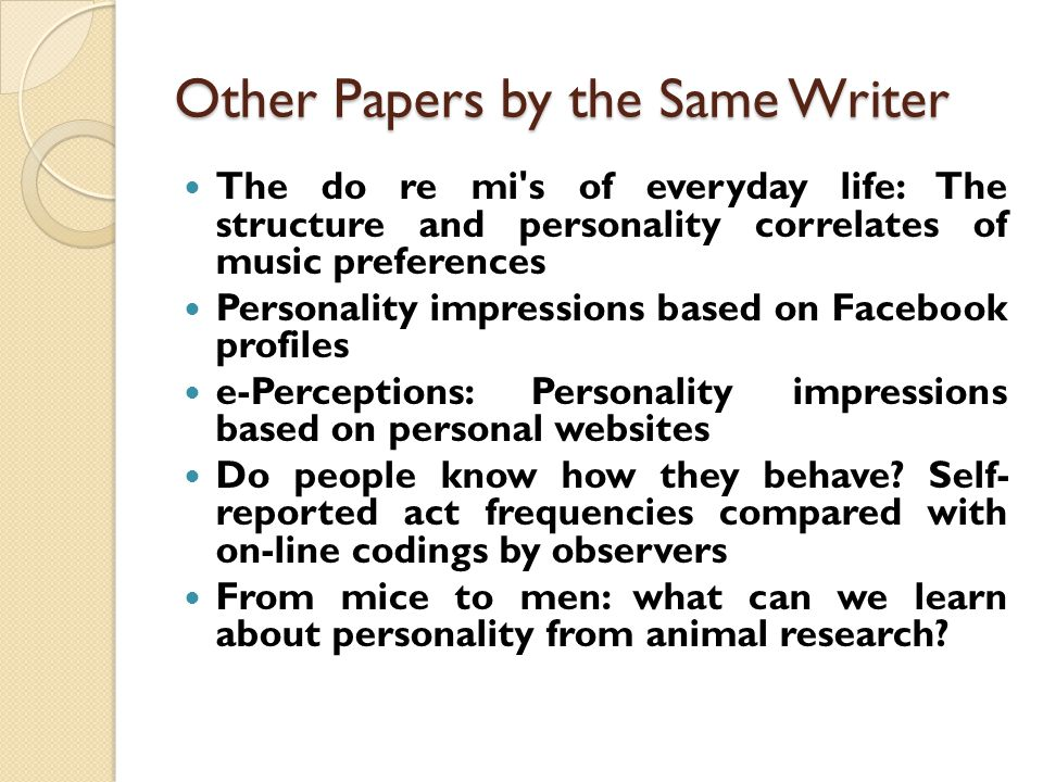 Other Papers by the Same Writer The do re mi s of everyday life: The structure and personality correlates of music preferences Personality impressions based on Facebook profiles e-Perceptions: Personality impressions based on personal websites Do people know how they behave.